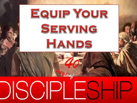 Go make disciples - Equip your serving hands