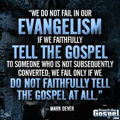 Faithfully evangelize and win souls. You fail when you don't try - Be creative, be bold
