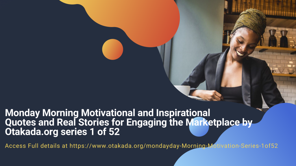 Monday Morning Motivational and Inspirational Quotes and Real Stories for Engaging the Marketplace by Otakada.org series 1 of 52