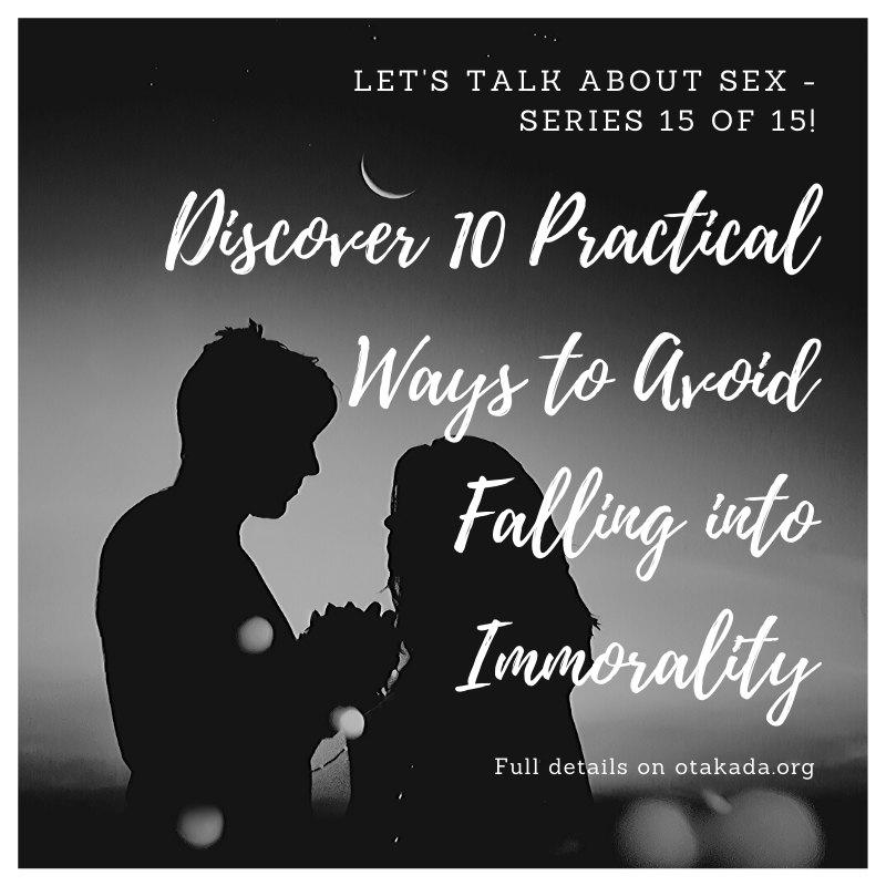 The Christian Church - Understanding the Trap of Emotional and Sexual Entanglement- Maintaining Godly Relationship - Discover 10 Practical Ways to Avoid Falling into Immorality- 15 of 15
