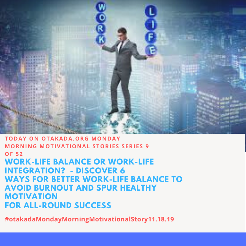 Otakada.org Monday Morning Motivational and Inspirational Quotes and Real Stories for Engaging the Marketplace Series 9 of 52 – Discover 6 Ways for Better Work-life Balance to avoid Burnout and Spur Healthy Motivation for All-Round Success