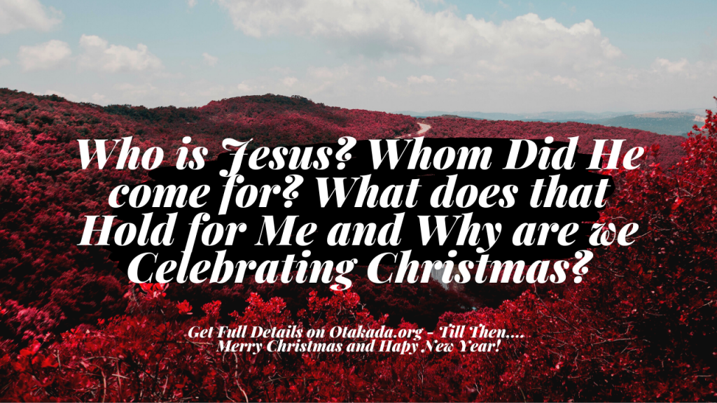 Who is Jesus? Whom Did He come for? What does that Hold for Me and Why are we Celebrating Christmas? - Get Top 40 Most Helpful Messianic Prophecies and Filfullments in the New Testaments