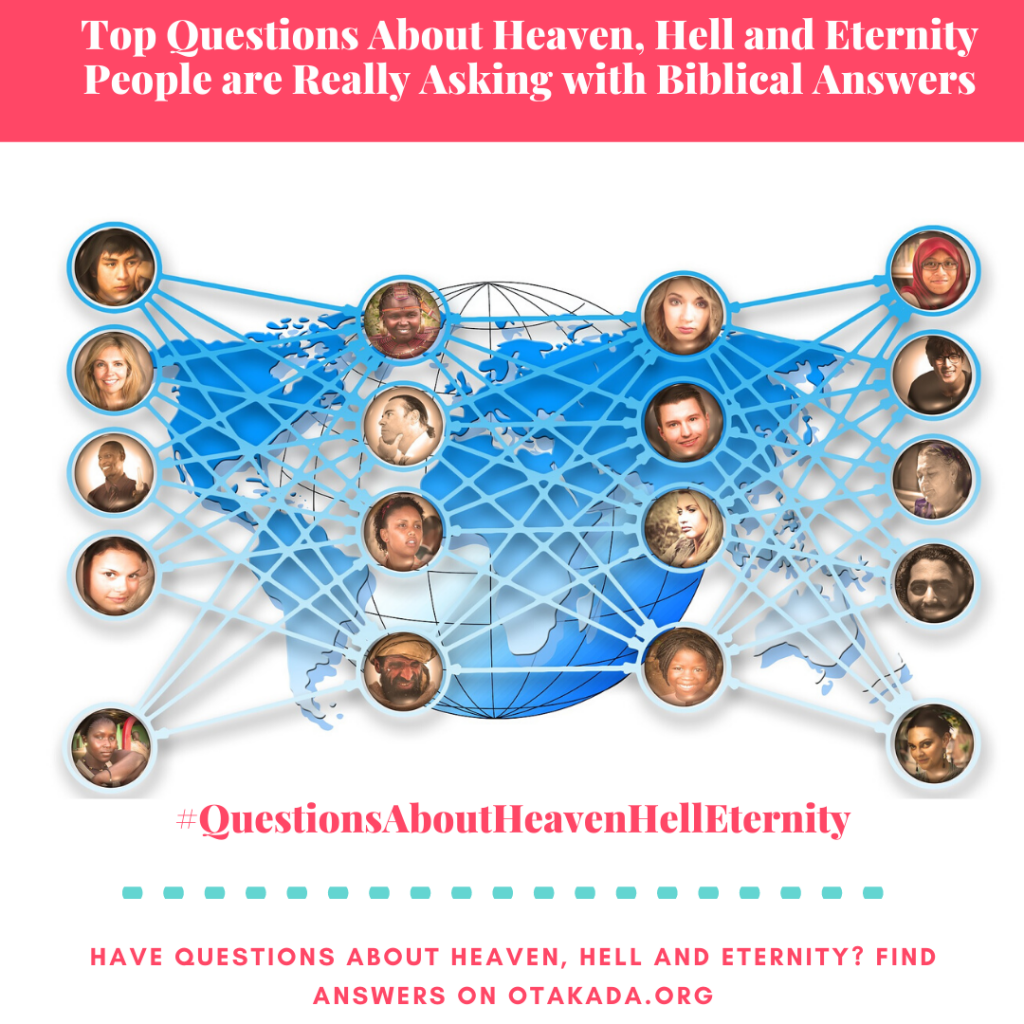 Have Questions, Find answers on Otakada.org - Top Questions About Heaven, Hell and Eternity People are Really Asking with Biblical Answers