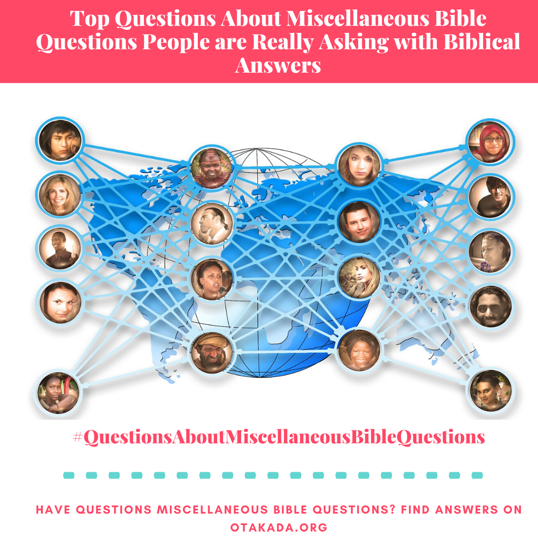 Have Questions, Find answers on Otakada.org - Top Questions About Miscellaneous Bible Questions People are Really Asking with Biblical Answers