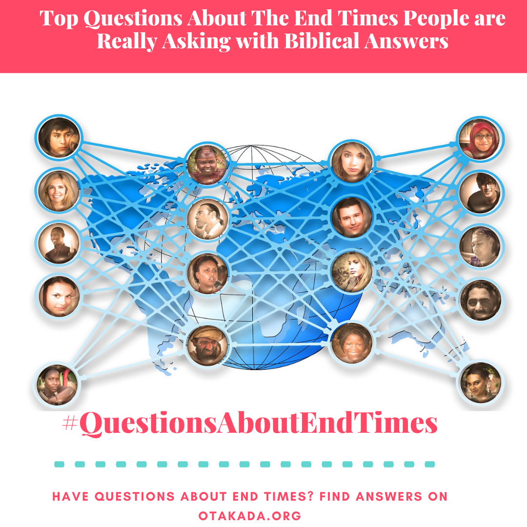 Have Questions, Find answers on Otakada.org - Top Questions About The End Times People are Really Asking with Biblical Answers