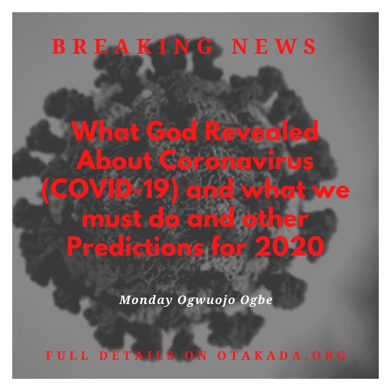 What God Revealed About Coronavirus (COVID-19) and what we must do and other predictions for 2020