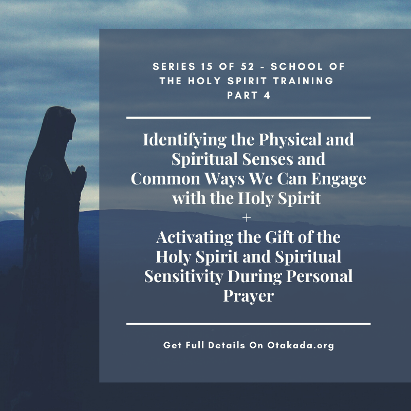 Weekly Motivational Stories for the marketplace Series 15 of 52 - School of the Holy Spirit Training Part 4 - Identifying the Physical and Spiritual Senses and Common Ways We Can Engage with the Holy Spirit + Activating the Gift of the Holy Spirit and Spiritual Sensitivity During Personal Prayer