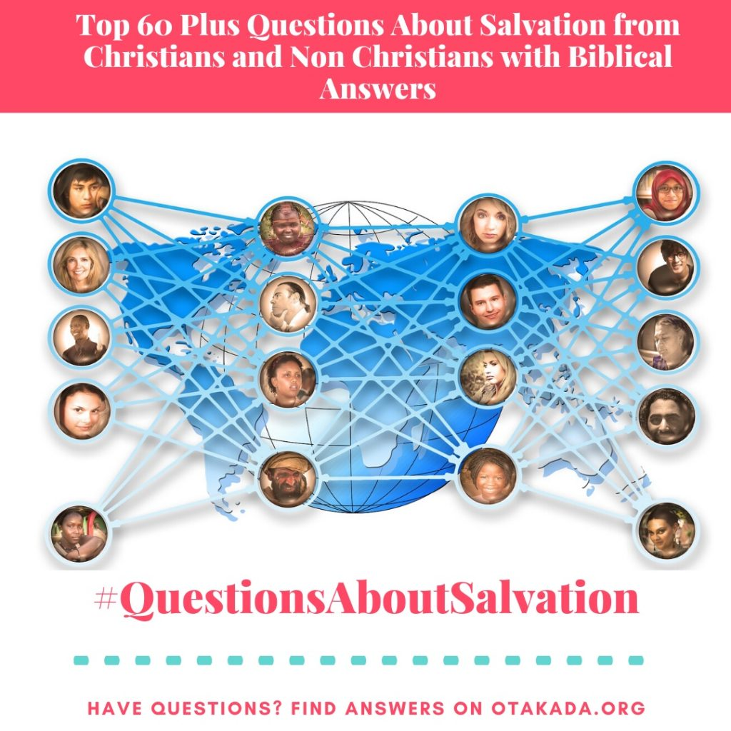 Top 60 Plus Questions About Salvation from Christians and Non-Christians with Biblical Answers