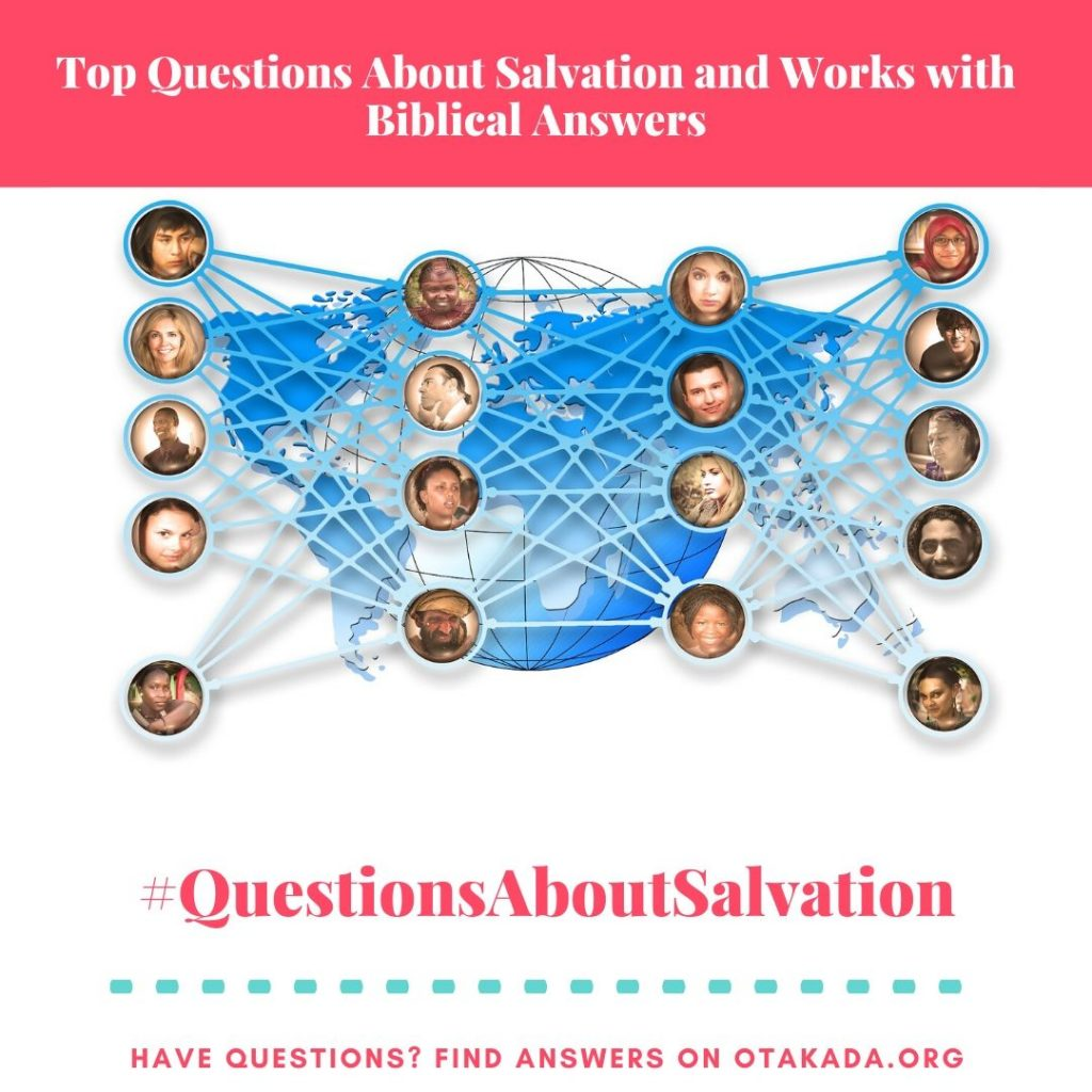 Have Questions, Find answers on Otakada.org - Top Questions About Salvation and Works with Biblical Answers