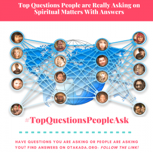 Top Questions People are Really Asking with Answers on Spiritual Matters - Have Questions You Are asking or People are asking you? Find Answers on 21 Topics