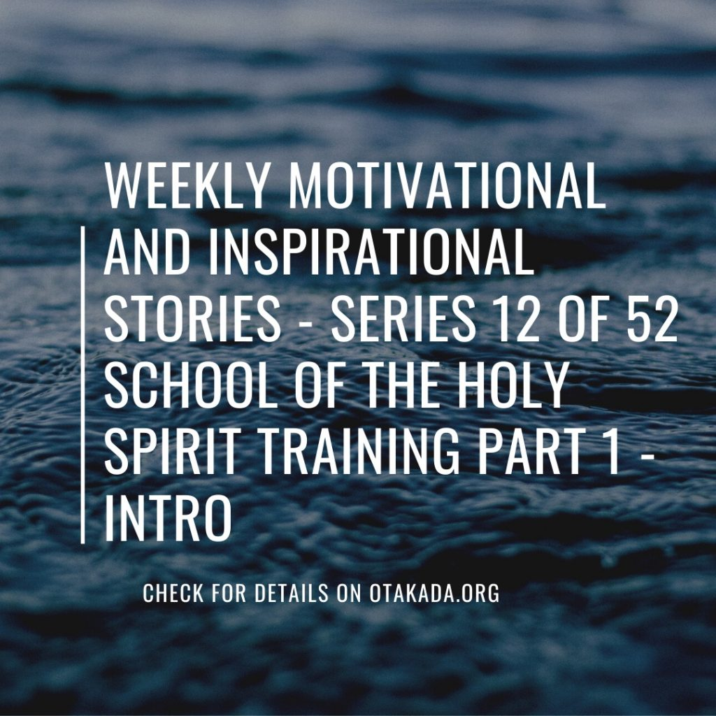 Weekly Motivation and Inspirational Stories for the marketplace Series 12 of 52 - School of the Holy Spirit Training Part 1 - Introduction
