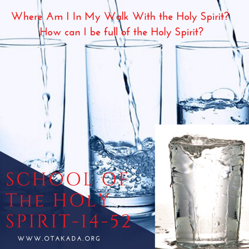The School of the Holy Spirit 14 of 52 – The Two Spiritual Kingdoms – The Constitution of the Kingdom of God – Where Am I In My Walk with the Holy Spirit? How can I be full of the Holy Spirit?
