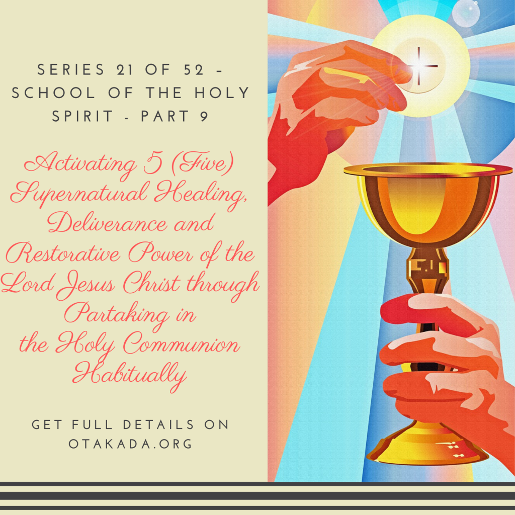 Weekly Motivational Stories for the marketplace Series 21 of 52 – School of the Holy Spirit - Part 9: Activating 5 (Five) Supernatural Healing, Deliverance and Restorative Power of the Lord Jesus Christ through Partaking in the Holy Communion Habitually