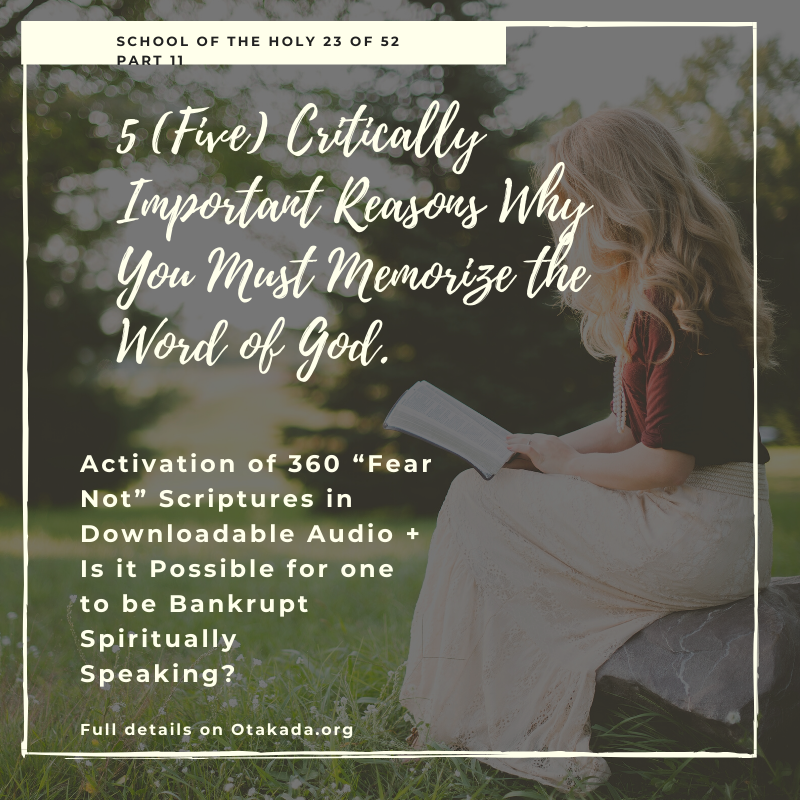 "Weekly Motivation and Inspirational Stories for the Marketplace Series 23 of 52 - School of the Holy Spirit - Part 11 -  5 (Five) Critically Important Reasons Why You Must Memorize the Word of God + Activation of 360 ""Fear Not"" Scriptures in Downloadable Audio + Is it Possible for one to be Bankrupt Spiritually Speaking?"