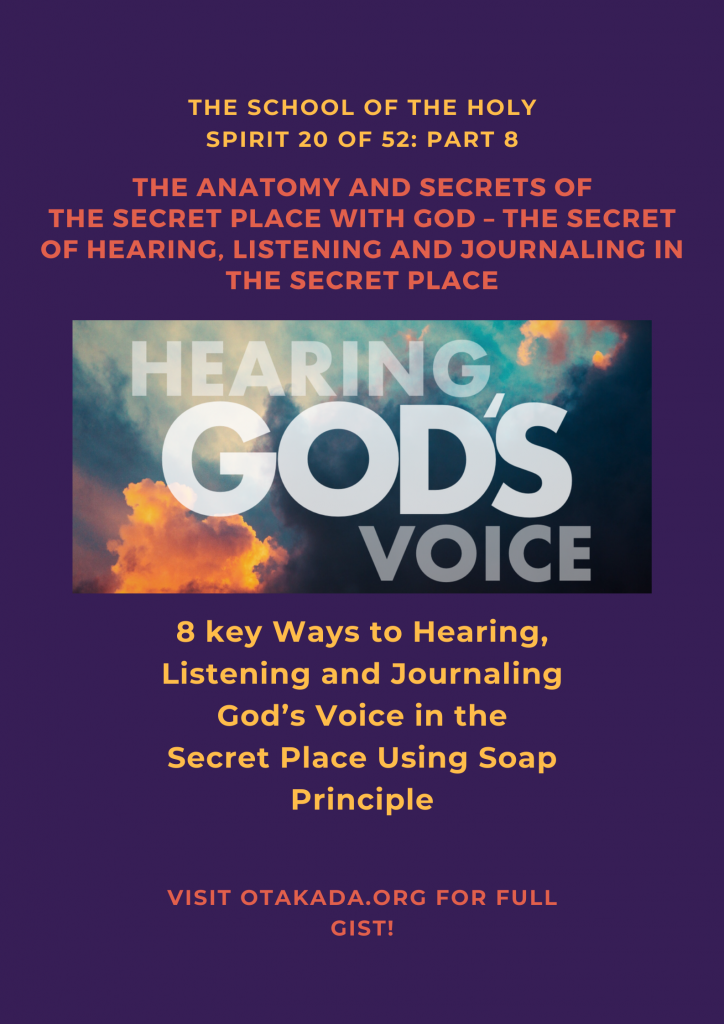 The Anatomy and Secrets of the Secret Place with God – The Secret of Hearing, Listening and Journaling in the Secret Place + 8 key Ways to Hearing, Listening and Journaling God's Voice in the Secret Place Using Soap Principle