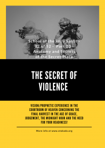 The School of the Holy Spirit - 32 of 52 - Part 20 - Anatomy and Secrets of the Secret Place - The Secret of Violence + Vision/Prophetic experience in the Courtroom of Heaven Concerning the final Harvest in the Age of Grace, Judgement, the Midnight Hour and the need for YOUR READINESS!