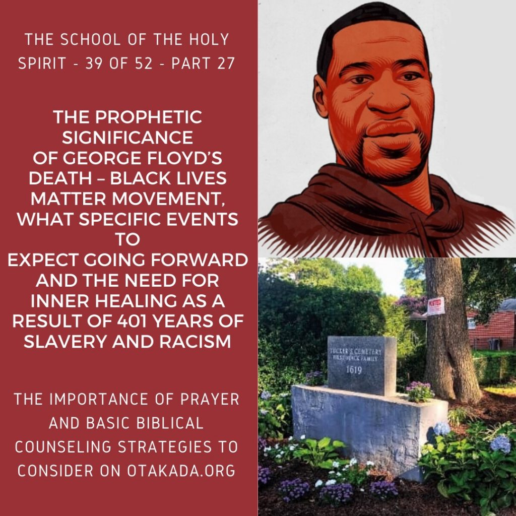 The School Of The Holy Spirit - 39 Of 52 - Part 27 - The Importance Of Prayer And Basic Biblical Counseling Strategies To Consider + The Prophetic Significance Of George Floyd's Death – Black Lives Matter Movement, What Specific Events To Expect Going Forward And The Need For Inner Healing As A Result Of 401 Years Of Slavery And Racism