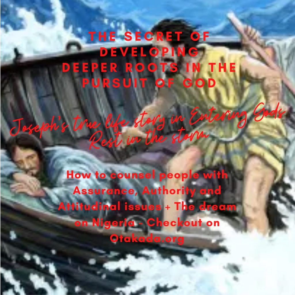 The School of the Holy Spirit - 44 of 52 - Part 32 The Secret of developing deeper roots in the pursuit of God – Joseph's true life story in Entering Gods Rest in the storm + How to counsel people with Assurance, Authority and Attitudinal issues + The dream on Nigeria