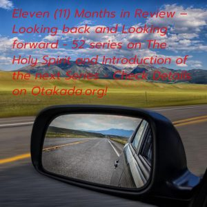 Eleven (11) Months in Review – Looking back and Looking forward - 52 series on The Holy Spirit and Introduction of the next Series