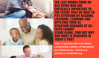 The School of the Holy Spirit - 49 of 52 - Part 37 – The Last Words from an old dying man are critically important to the extent that we need to pay attention by Reading, Listening, Learning and Applying them as situation demands of us – Faith cannot stand alone, find out why and what is required in today's post + How to counsel self and others concerning matters of Deception and Dishonesty