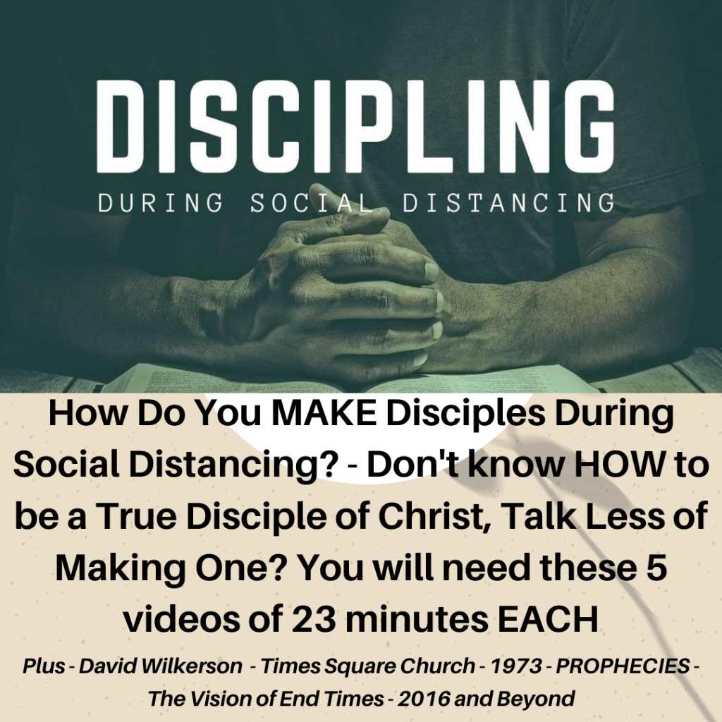 How Do You Make Disciples During Social Distancing? - Don't know how to be a True Disciple of Christ, Talk Less of Making One? You will need these 5 videos of 23 minutes or less EACH