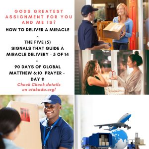 Gods Greatest Assignment for You and Me IS? How to Deliver a Miracle - The Five (5) Signals that Guide A Miracle Delivery - 5 of 14 + 90 Days of Global Matthew 6:10 Intercession for the World - day 11