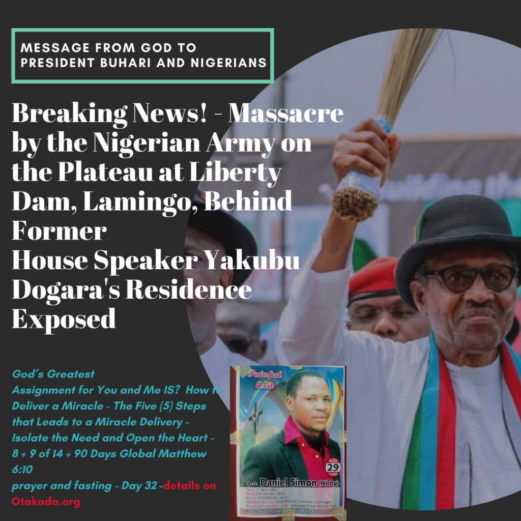 Breaking News! - Massacre by the Nigerian Army on the Plateau at Liberty Dam, Lamingo, Behind Former House Speaker Yakubu Dogara's Residence Exposed: Message from God to President Buhari and Nigerians