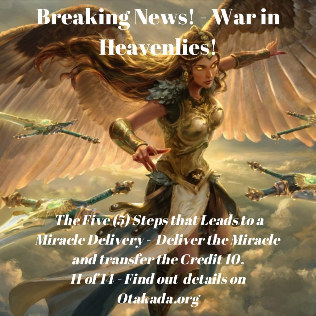 Breaking News! - War in Heavenlies! - 90 Days Global Matthew 6:10 prayer and fasting - Day 38 + God's Greatest Assignment for You and Me IS? How to Deliver a Miracle - The Five (5) Steps that Leads to a Miracle Delivery - Deliver the Miracle and transfer the Credit 10, 11 of 14