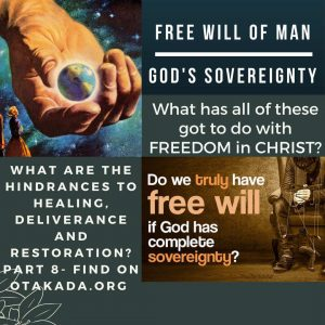 Enough is Enough to Captivity of Satan and Welcome to Freedom in Christ Jesus - Where on earth is God's WILL and SOVEREIGNTY in all of this talk on FREEDOM?