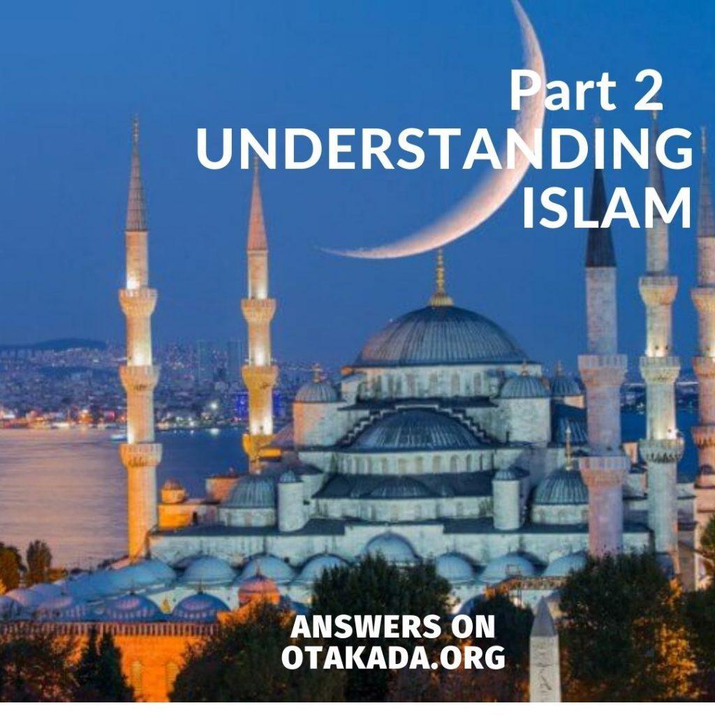 Part 2 - UNDERSTANDING ISLAM