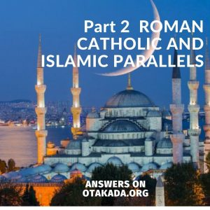 Part 2 - ROMAN CATHOLIC AND ISLAMIC PARALLELS