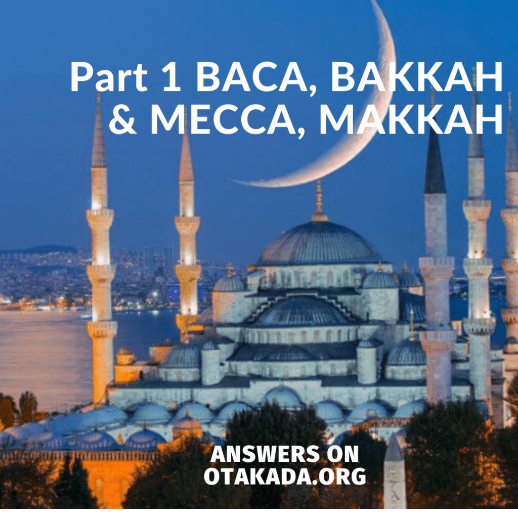 Part 1 BACA, BAKKAH & MECCA, MAKKAH