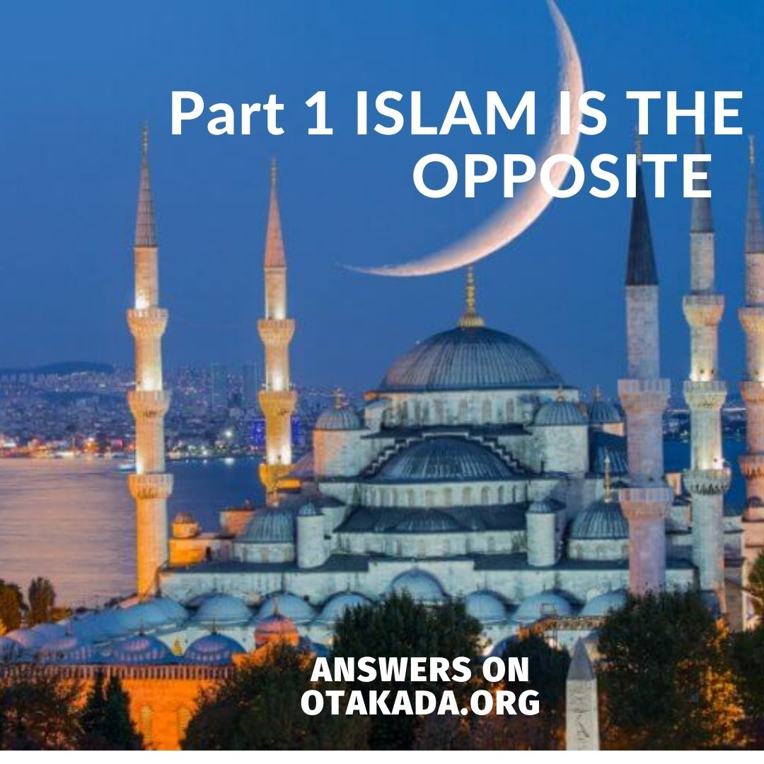 Part 1 ISLAM IS THE OPPOSITE