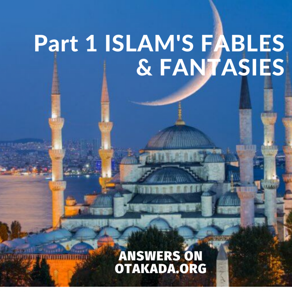 Part 1 ISLAM'S FABLES & FANTASIES