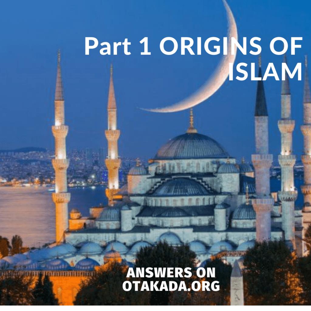 Part 1 ORIGINS OF ISLAM