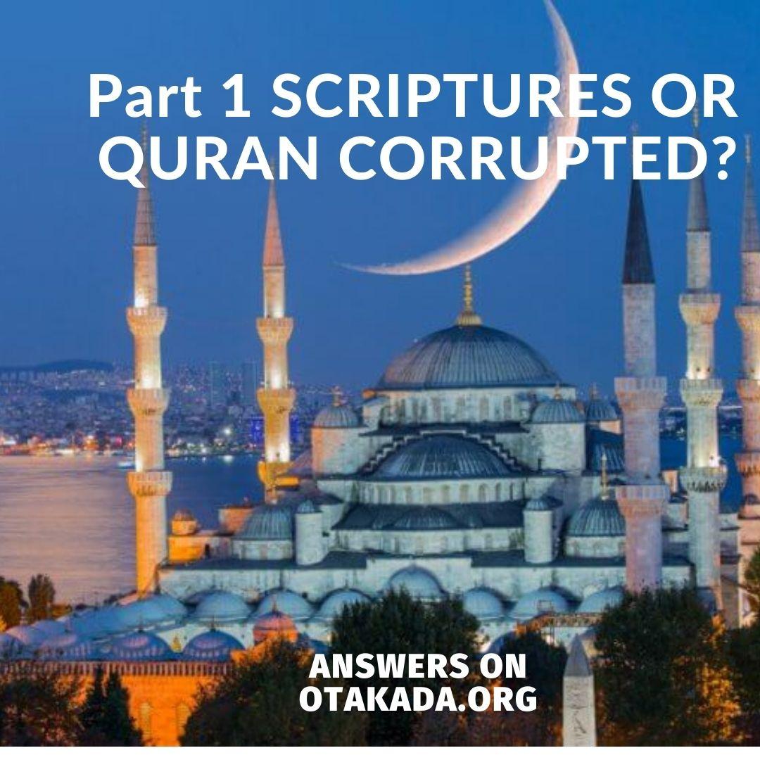 Part 1 SCRIPTURES OR QURAN CORRUPTED?