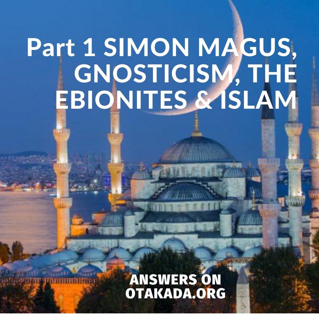 Part 1 SIMON MAGUS, GNOSTICISM, THE EBIONITES & ISLAM.png