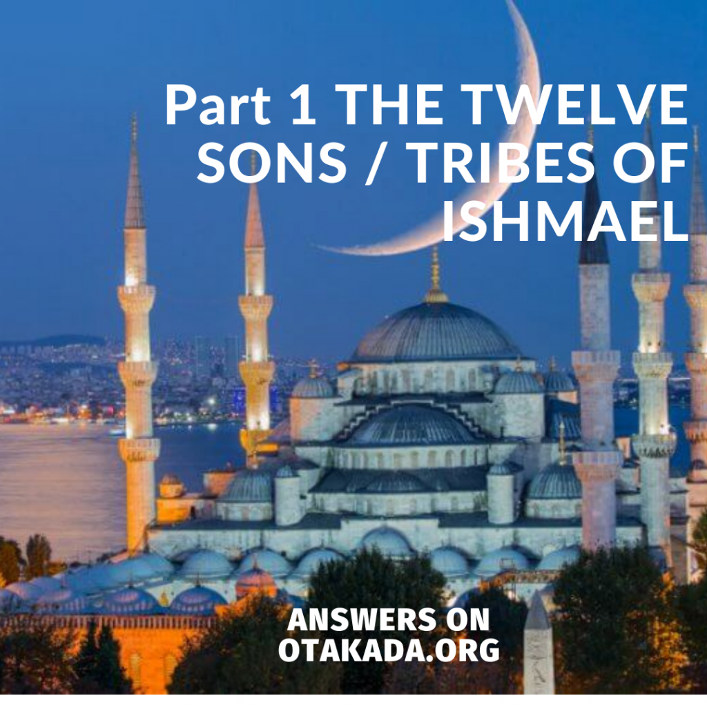 Part 1 THE TWELVE SONS / TRIBES OF ISHMAEL
