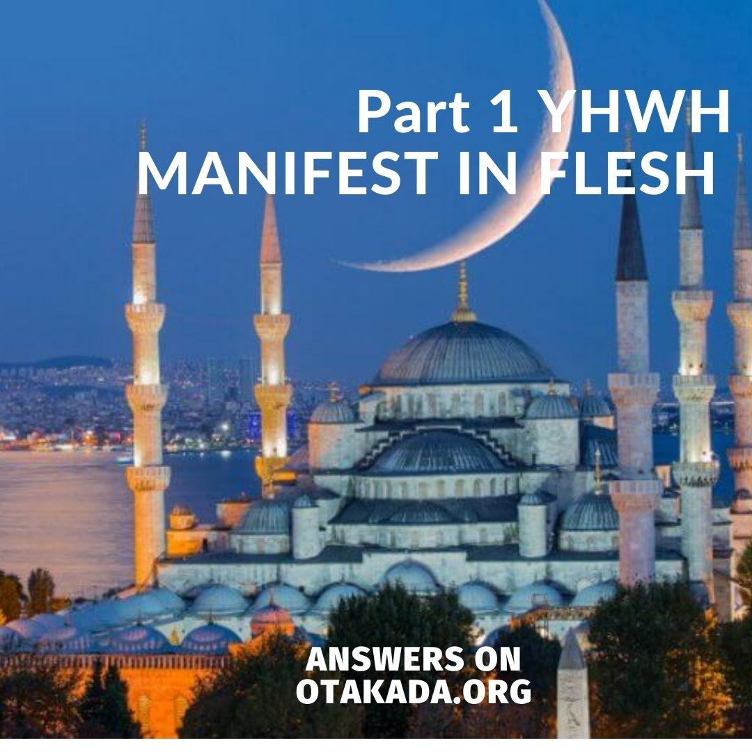Part 1 YHWH MANIFEST IN FLESH