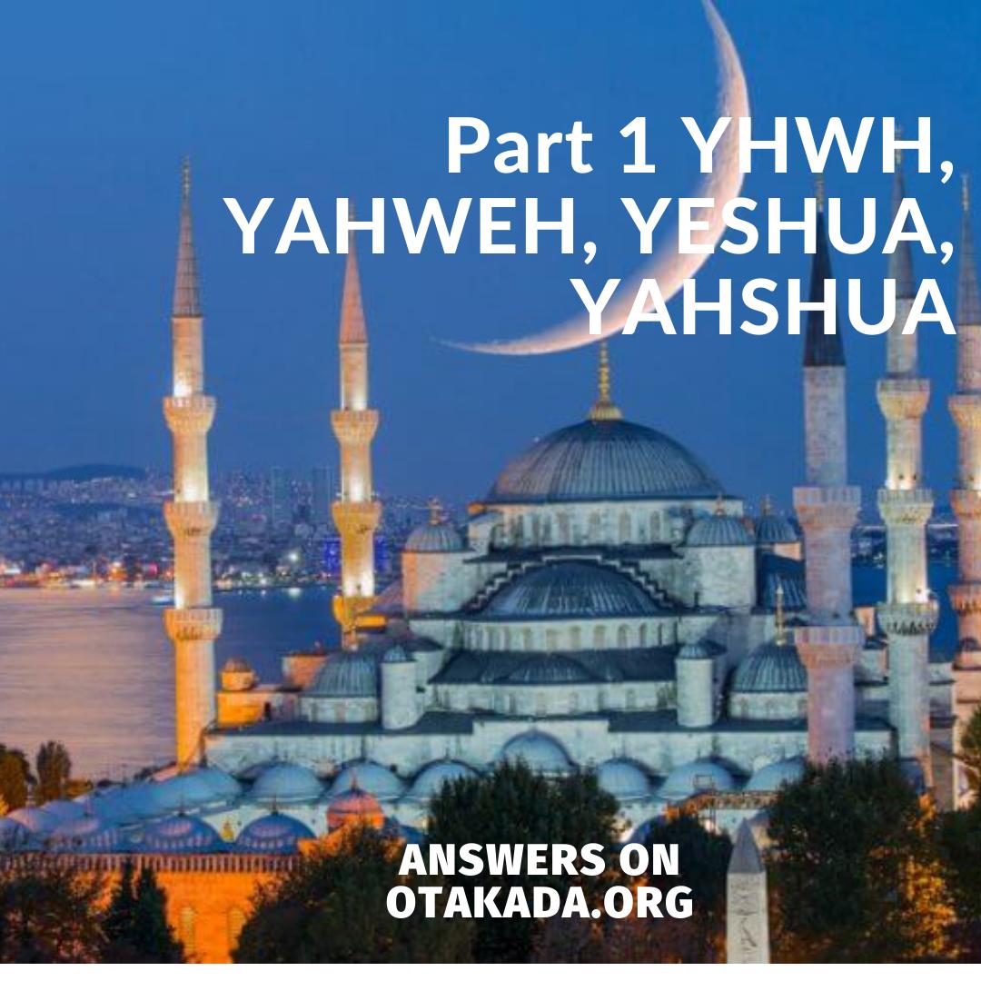 Part 1 YHWH, YAHWEH, YESHUA, YAHSHUA