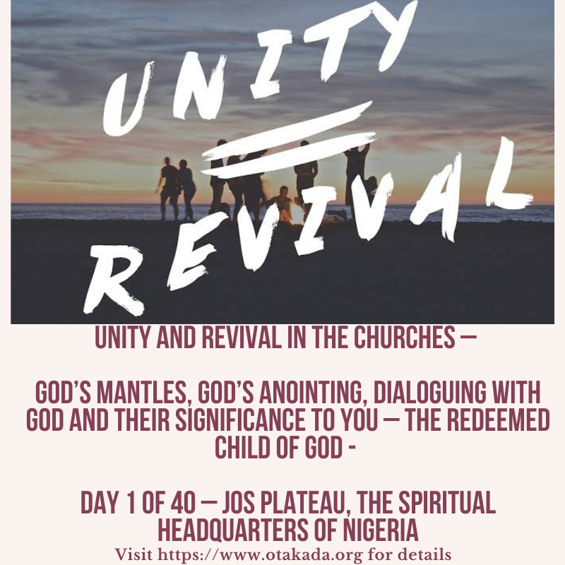 Unity and Revival In The Churches – God's Mantles, God's Anointing, Dialoguing with God and Their Significance To You – The Redeemed Child Of God - Day 1 of 40 – Jos Plateau, The Spiritual Headquarters of Nigeria