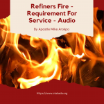 Refiners Fire – Requirement For Service by Apostle Mike Arokpo in Audio